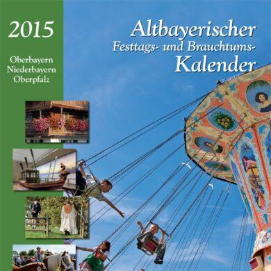Altbayerischer Festtags- und Brauchtumskalender 2015