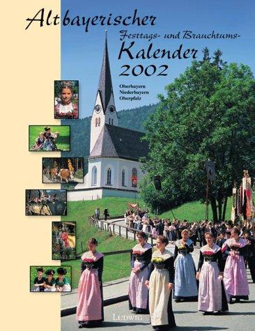 Altbayerischer Festtags- und Brauchtumskalender 2002