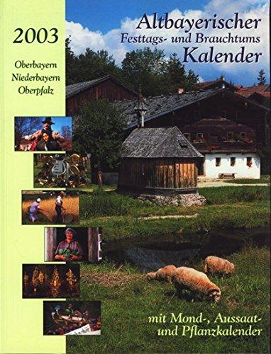 Altbayerischer Festtags- und Brauchtumskalender 2003