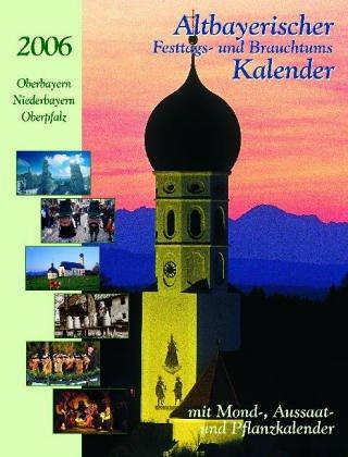 Altbayerischer Festtags- und Brauchtumskalender 2006