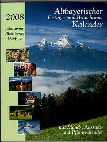 Altbayerischer Festtags- und Brauchtumskalender 2008
