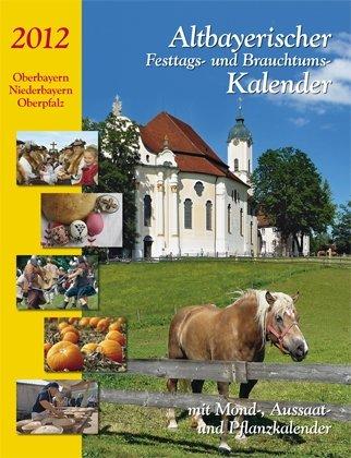 Altbayerischer Festtags- und Brauchtumskalender 2012