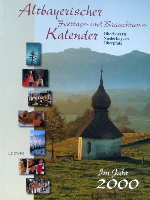 Altbayerischer Festtags- und Brauchtumskalender 2000